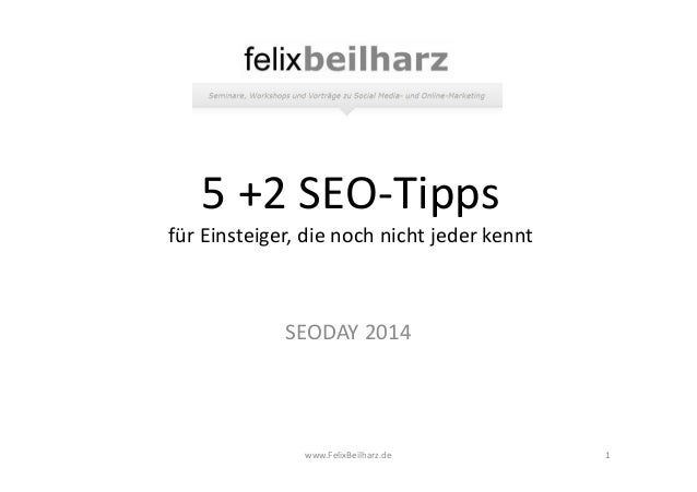 5 +2 SEO-Tipps  für Einsteiger, die noch nicht jeder kennt  SEODAY 2014  www.FelixBeilharz.de 1