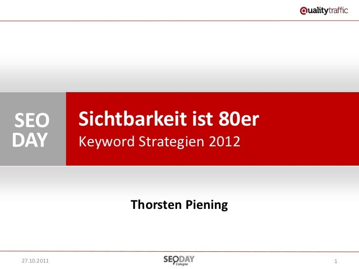 SEO          Sichtbarkeit ist 80erDAY          Keyword Strategien 2012                    Thorsten Piening27.10.2011      ...