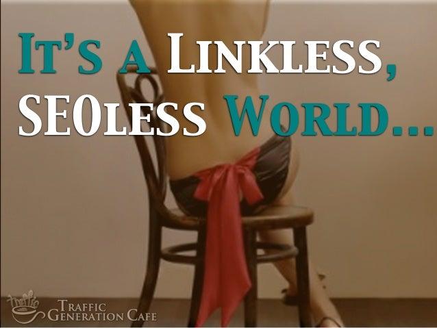 It's a Linkless, SEOless World...