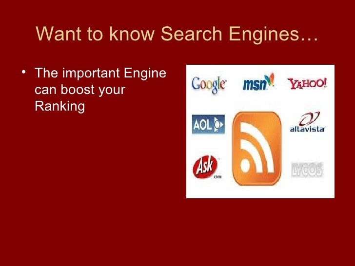 Want to know Search Engines… <ul><li>The important Engine can boost your Ranking </li></ul>