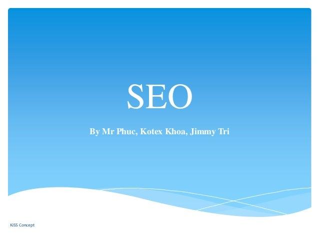SEO By Mr Phuc, Kotex Khoa, Jimmy Tri KiSS Concept