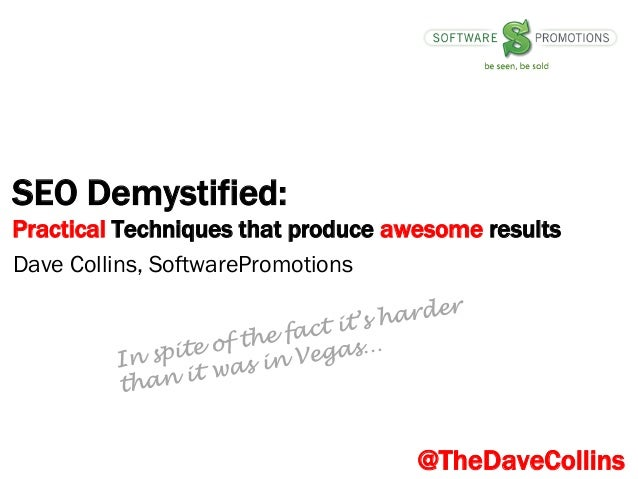 SEO Demystified: Practical Techniques that produce awesome results Dave Collins, SoftwarePromotions  @TheDaveCollins