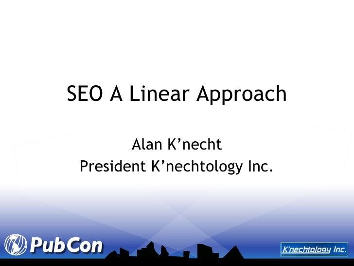 SEO A Linear Approach Alan K'necht President K'nechtology Inc.