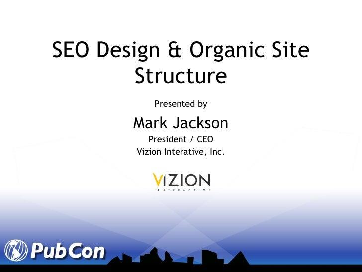 SEO Design & Organic Site Structure Presented by Mark Jackson President / CEO Vizion Interative, Inc.