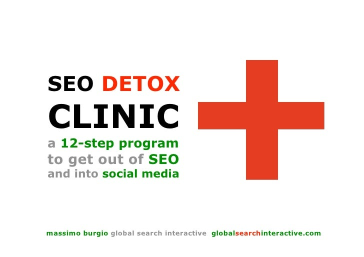 SEO DETOX CLINIC a 12-step program to get out of SEO and into social media     massimo burgio global search interactive gl...