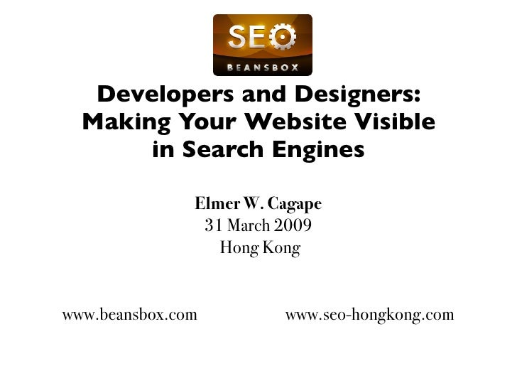 Developers and Designers:   Making Your Website Visible        in Search Engines                 Elmer W. Cagape          ...