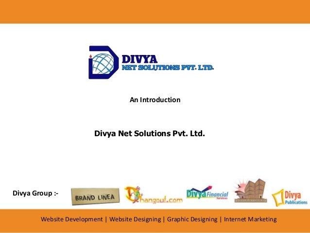 An Introduction Divya Net Solutions Pvt. Ltd. Website Development   Website Designing   Graphic Designing   Internet Marke...