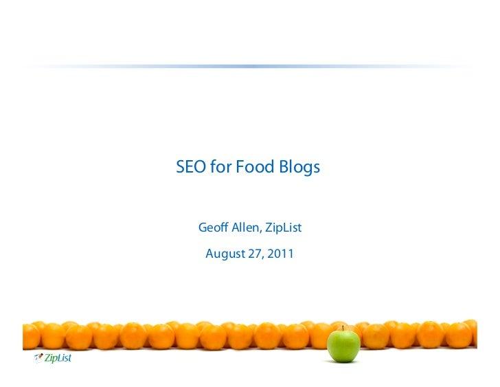 SEO for Food Blogs  Geoff Allen, ZipList   August 27, 2011