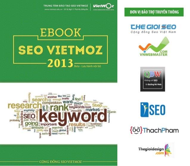 Ebook SEO VietMoz 2013  About VietMoz Trung tâm đào tạo SEO VietMoz thuộc Công Ty TNHH Truyền Thông VietMoz chính thức thà...