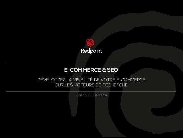 1E-COMMERCE & SEODÉVELOPPEZ LA VISIBILITÉ DE VOTRE E-COMMERCESUR LES MOTEURS DE RECHERCHE16/05/2013 - QUIMPER