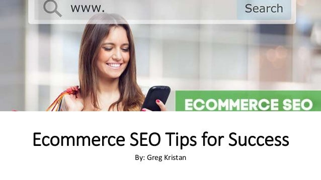Ecommerce SEO Tips for Success By: Greg Kristan