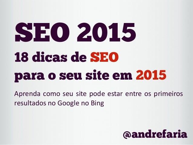 18 dicas de SEO para o seu site em 2015 Aprenda  como  seu  site  pode  estar  entre  os  primeiros   re...