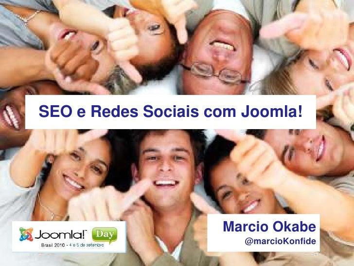 SEO e Redes Sociais com Joomla!<br />Marcio Okabe<br />@marcioKonfide<br />