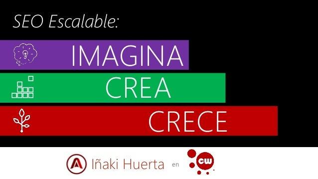 IMAGINA CRECE en SEO Escalable: Iñaki Huerta CREA