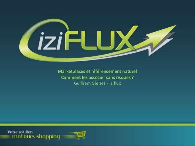 Marketplaces et référencement naturel Comment les associer sans risques ? Guilhem Gleizes - Iziflux
