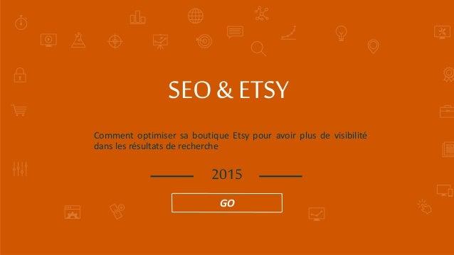 Comment optimiser sa boutique Etsy pour avoir plus de visibilité dans les résultats de recherche SEO & ETSY 2015 GO