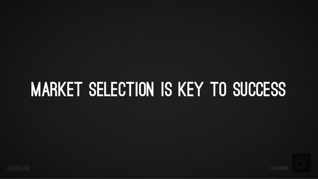 Market Selection is Key to Success  iacquire.com  @iacquire