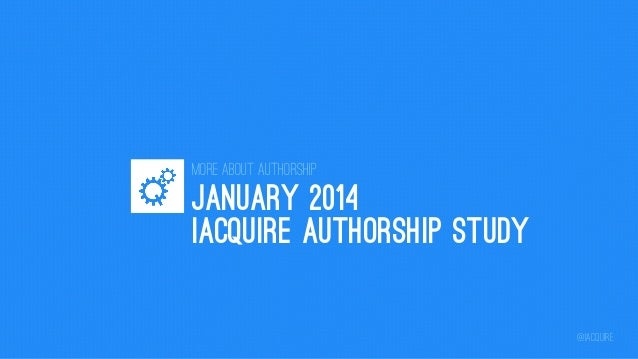 More about AuthoRship  JANUARY 2014 IACQUIRE AUTHORSHIP STUDY @iacquire