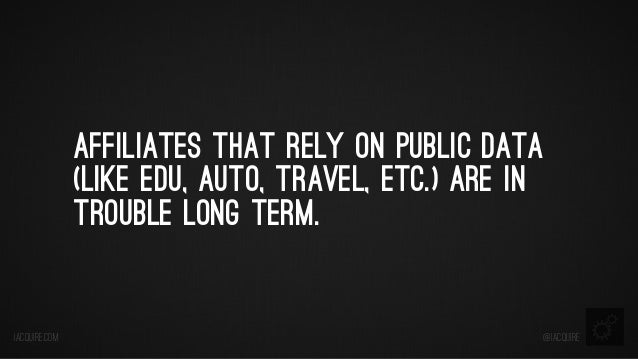 Affiliates That Rely on Public Data (Like EDU, Auto, Travel, Etc.) Are in Trouble Long Term.  iacquire.com  @iacquire