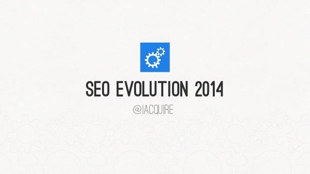 SEO EVOLUTION 2014 @iacquire