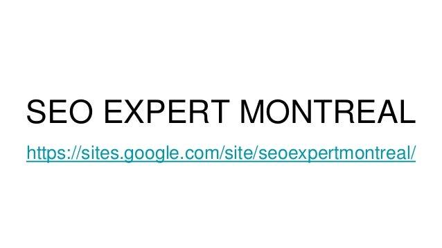 SEO EXPERT MONTREAL https://sites.google.com/site/seoexpertmontreal/