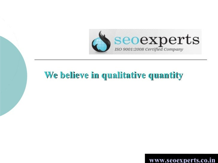 We believe in qualitative quantity                         www.seoexperts.co.in