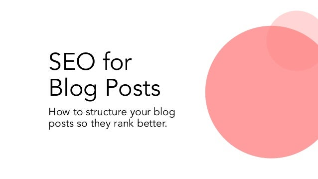SEO for Blog Posts How to structure your blog posts so they rank better.