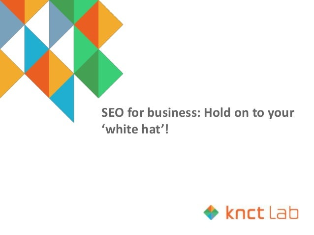 SEO for business: Hold on to your 'white hat'!