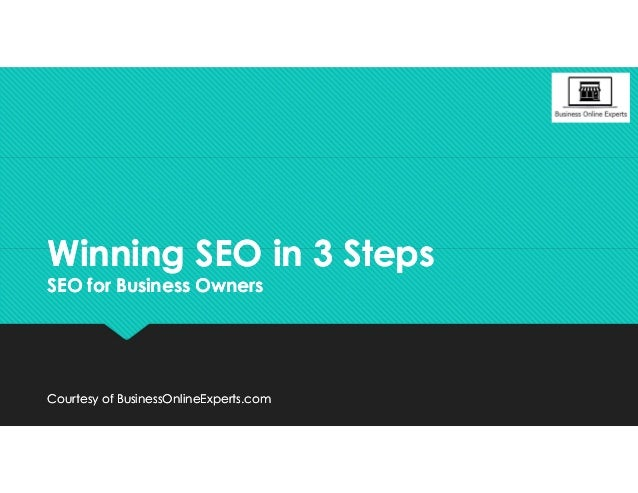 Winning SEO in 3 Steps SEO for Business Owners Winning SEO in 3 Steps SEO for Business Owners Courtesy of BusinessOnlineEx...