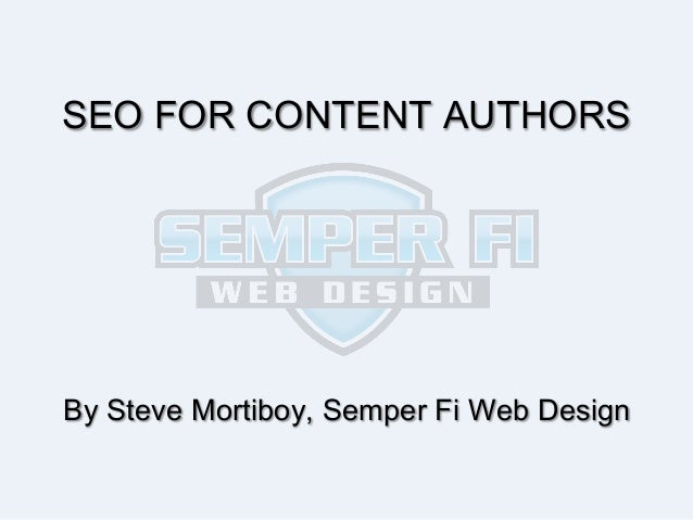 SEO FOR CONTENT AUTHORS  By Steve Mortiboy, Semper Fi Web Design