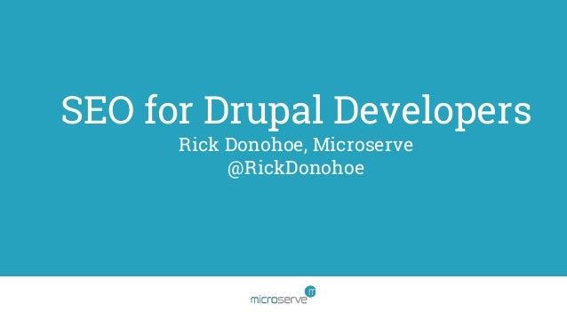 SEO for Drupal Developers Rick Donohoe, Microserve @RickDonohoe