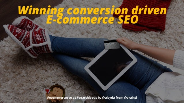 #ecommerceseo at #searchleeds by @aleyda from @orainti Winning conversion driven 