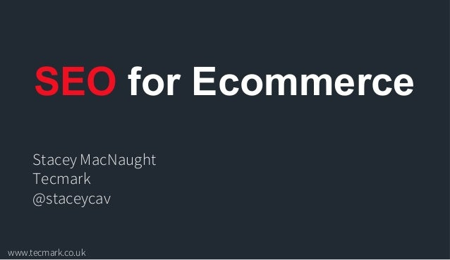 Stacey MacNaught Tecmark @staceycav SEO for Ecommerce www.tecmark.co.uk