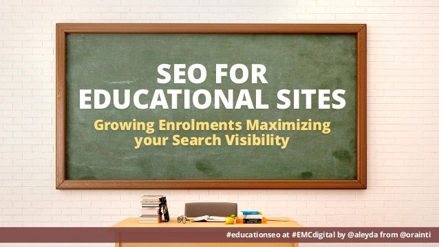 SEO FOR EDUCATIONAL SITES #educationseo at #EMCdigital by @aleyda from @orainti Growing Enrolments Maximizing your Search ...