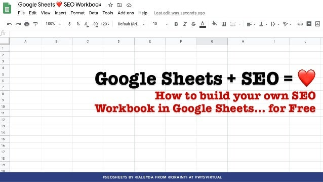 #SEOSHEETS BY @ALEYDA FROM @ORAINTI AT #WTSVIRTUAL Google Sheets + SEO = ❤ How to build your own SEO Workbook in Google Sh...