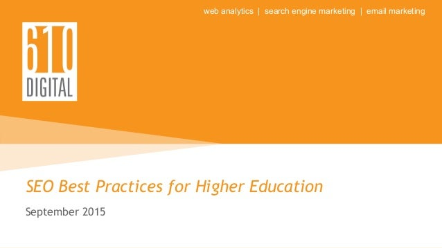 web analytics | search engine marketing | email marketing SEO Best Practices for Higher Education September 2015