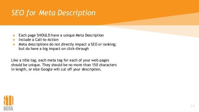 SEO for Meta Description ● Each page SHOULD have a unique Meta Description ● Include a Call-to-Action ● Meta descriptions ...