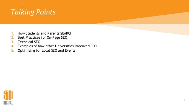 Talking Points 1. How Students and Parents SEARCH 2. Best Practices for On-Page SEO 3. Technical SEO 4. Examples of how ot...