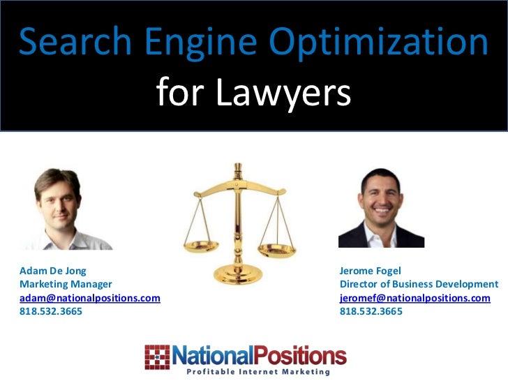 Search Engine Optimization        for LawyersAdam De Jong                 Jerome FogelMarketing Manager            Directo...