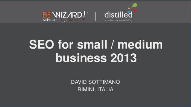 SEO for small / medium   business 2013      DAVID SOTTIMANO        RIMINI, ITALIA