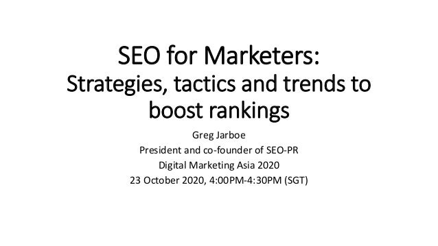 SEO for Marketers: Strategies, tactics and trends to boost rankings Greg Jarboe President and co-founder of SEO-PR Digital...