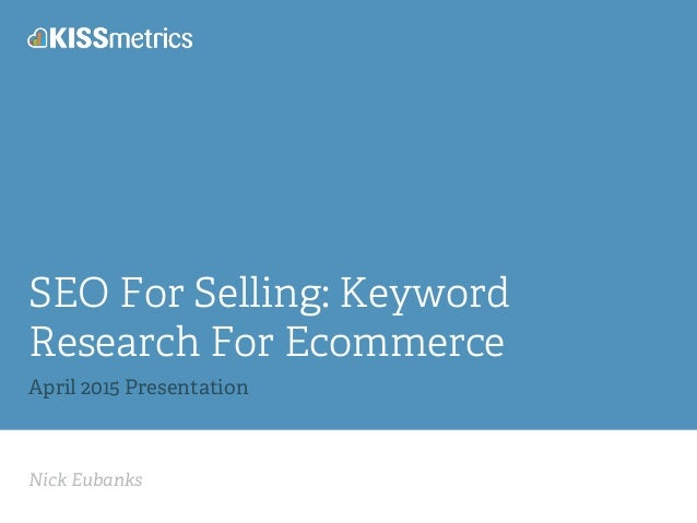 Nick Eubanks SEO For Selling: Keyword Research For Ecommerce April 2015 Presentation