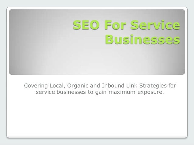 SEO For Service                     BusinessesCovering Local, Organic and Inbound Link Strategies for    service businesse...