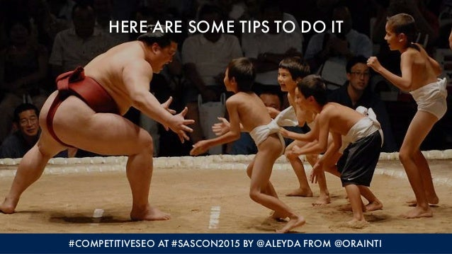 HERE ARE SOME TIPS TO DO IT #COMPETITIVESEO AT #SASCON2015 BY @ALEYDA FROM @ORAINTI