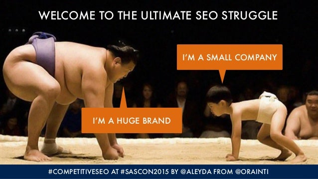 #COMPETITIVESEO AT #SASCON2015 BY @ALEYDA FROM @ORAINTI WELCOME TO THE ULTIMATE SEO STRUGGLE I'M A HUGE BRAND I'M A SMALL ...