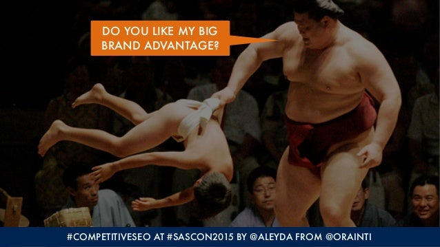 #COMPETITIVESEO AT #SASCON2015 BY @ALEYDA FROM @ORAINTI DO YOU LIKE MY BIG BRAND ADVANTAGE?
