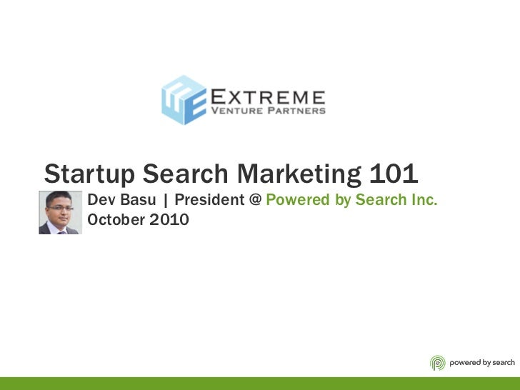 Startup Search Marketing 101   Dev Basu | President @  Powered by Search Inc.   October 2010