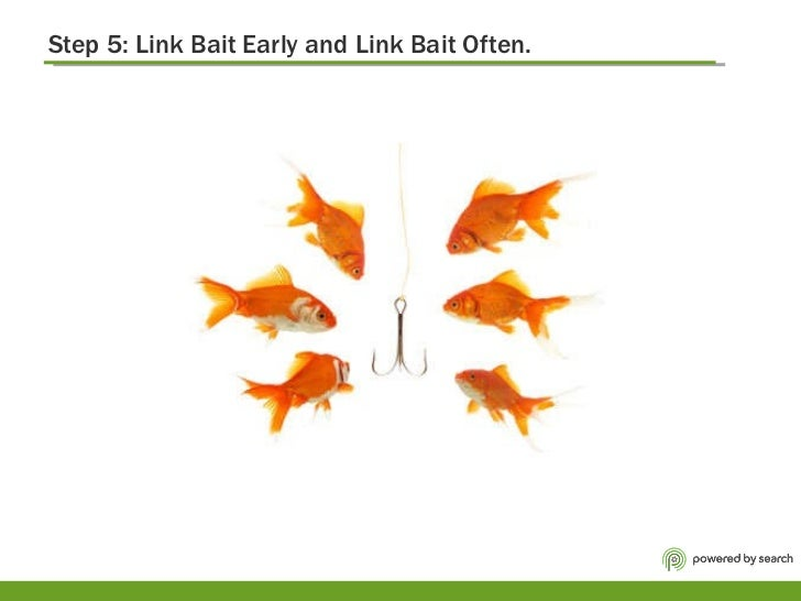 Step 5: Link Bait Early and Link Bait Often.