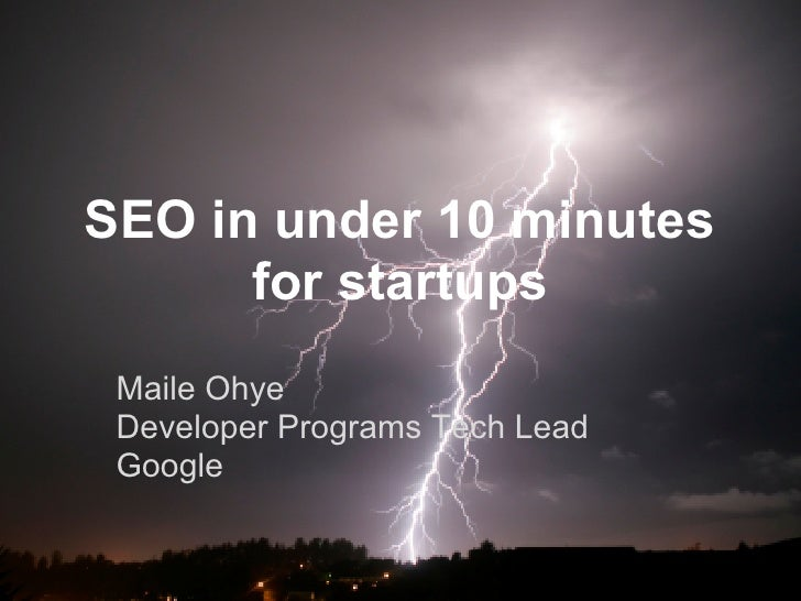 SEO in under 10 minutes      for startups Maile Ohye Developer Programs Tech Lead Google