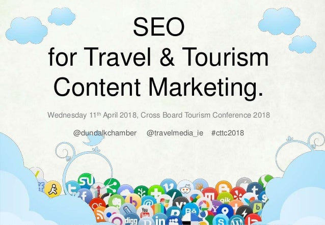 SEO for Travel & Tourism Content Marketing. Wednesday 11th April 2018, Cross Board Tourism Conference 2018 @dundalkchamber...